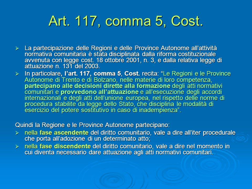 Art. 117, comma 5, Cost. La partecipazione delle Regioni e delle Province Autonome allattività normativa comunitaria è stata disciplinata dalla riform