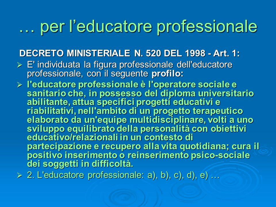 … per leducatore professionale DECRETO MINISTERIALE N. 520 DEL 1998 - Art. 1: DECRETO MINISTERIALE N. 520 DEL 1998 - Art. 1: E' individuata la figura