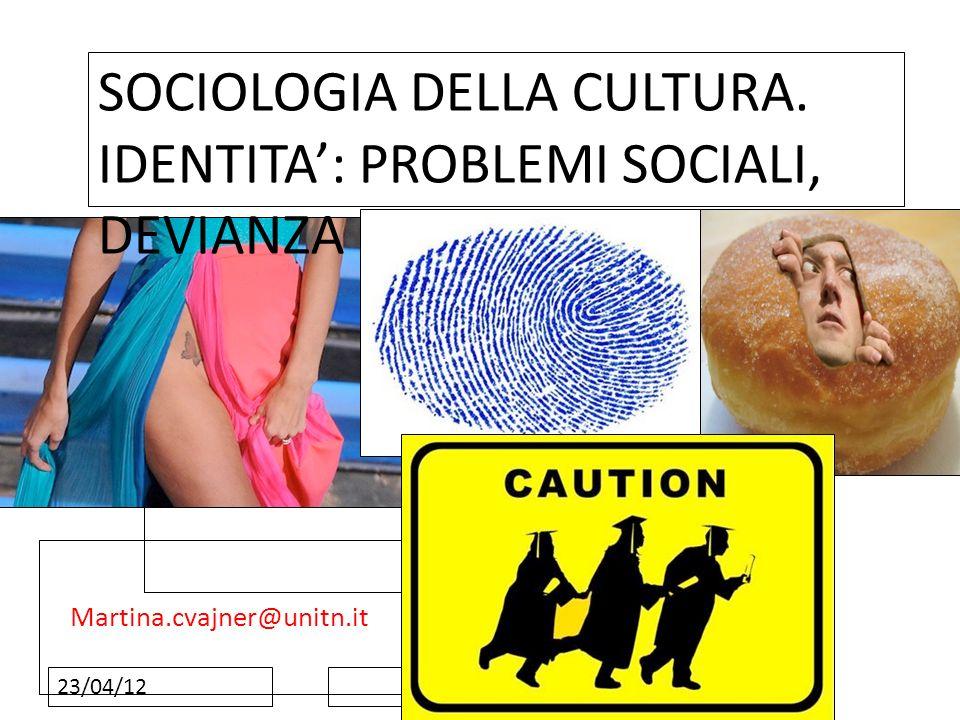 Fare clic per modificare lo stile del sottotitolo dello schema 23/04/12 Martina.cvajner@unitn.it SOCIOLOGIA DELLA CULTURA. IDENTITA: PROBLEMI SOCIALI,