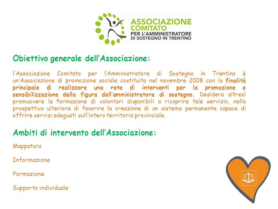 Obiettivo generale dellAssociazione: lAssociazione Comitato per lAmministratore di Sostegno in Trentino è unAssociazione di promozione sociale costituita nel novembre 2008 con la finalità principale di realizzare una rete di interventi per la promozione e sensibilizzazione della figura dellamministratore di sostegno.
