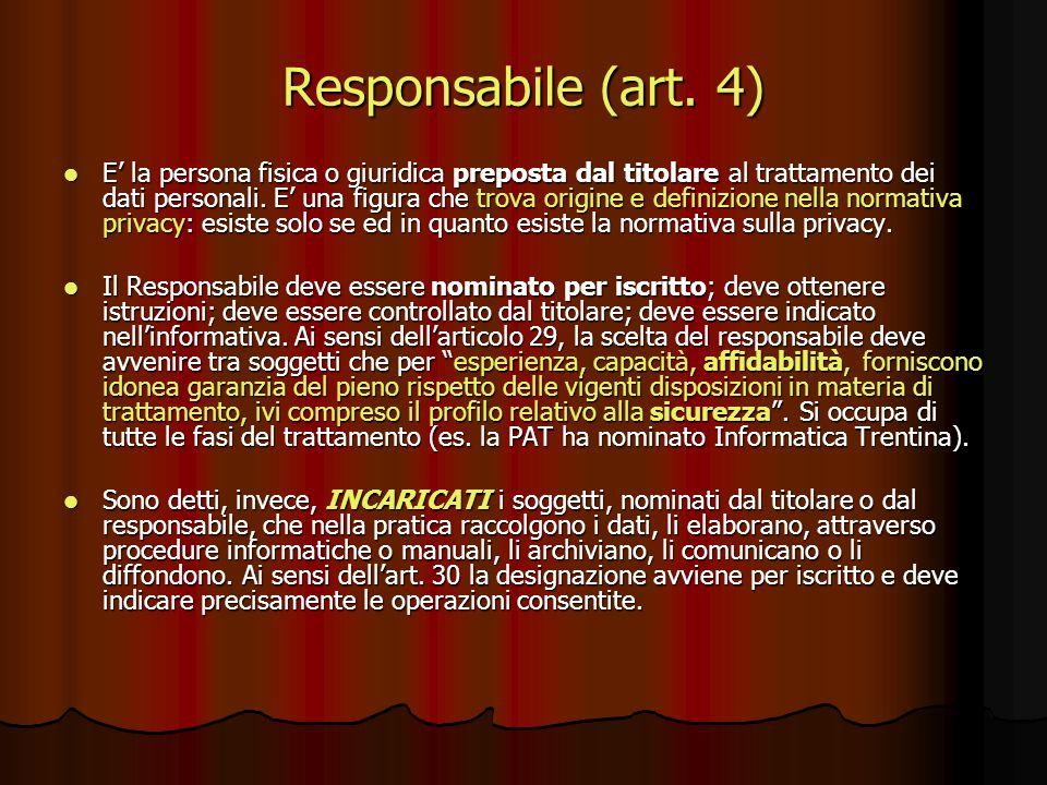 Responsabile (art. 4) E la persona fisica o giuridica preposta dal titolare al trattamento dei dati personali. E una figura che trova origine e defini