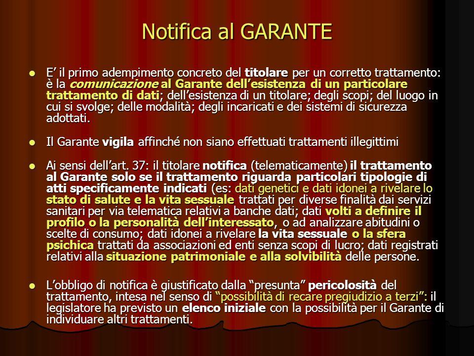 Notifica al GARANTE E il primo adempimento concreto del titolare per un corretto trattamento: è la comunicazione al Garante dellesistenza di un partic