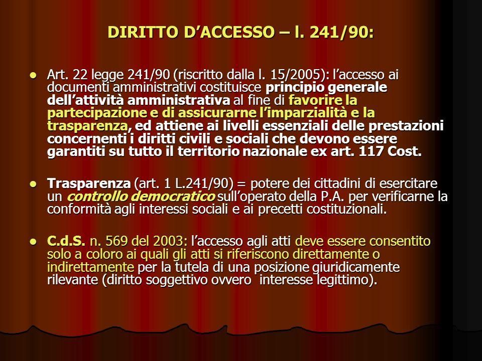 DIRITTO DACCESSO – l. 241/90: Art. 22 legge 241/90 (riscritto dalla l. 15/2005): laccesso ai documenti amministrativi costituisce principio generale d