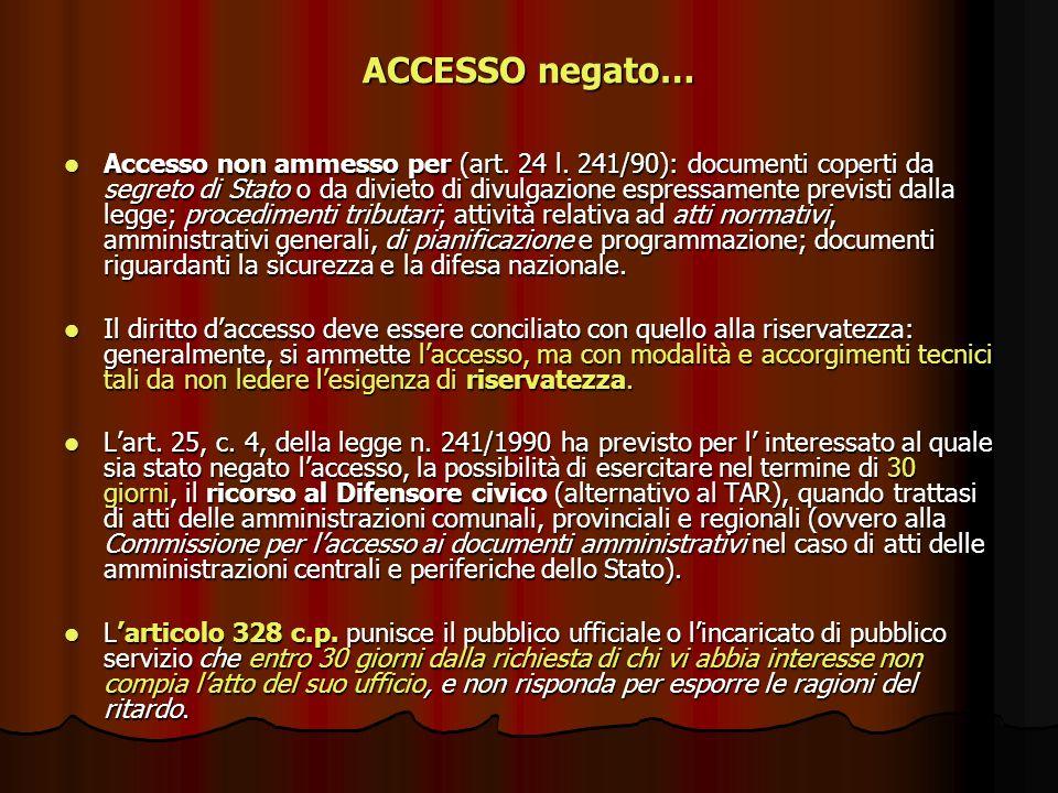 ACCESSO negato… Accesso non ammesso per (art. 24 l. 241/90): documenti coperti da segreto di Stato o da divieto di divulgazione espressamente previsti