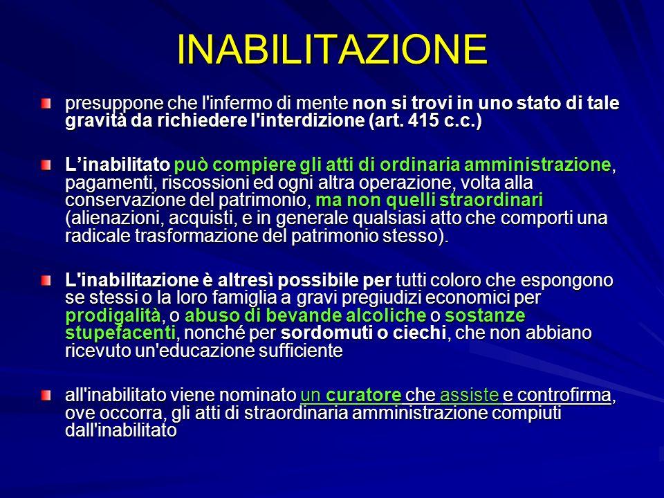 INABILITAZIONE presuppone che l'infermo di mente non si trovi in uno stato di tale gravità da richiedere l'interdizione (art. 415 c.c.) Linabilitato p