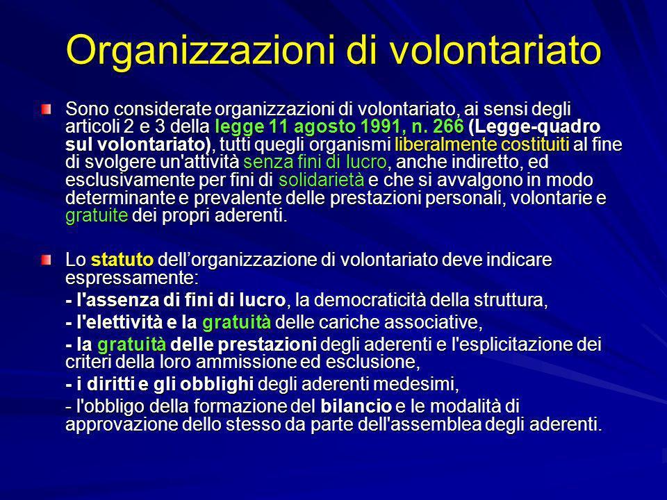Organizzazioni di volontariato Sono considerate organizzazioni di volontariato, ai sensi degli articoli 2 e 3 della legge 11 agosto 1991, n. 266 (Legg