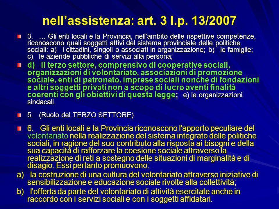 nellassistenza: art. 3 l.p. 13/2007 3. … Gli enti locali e la Provincia, nell'ambito delle rispettive competenze, riconoscono quali soggetti attivi de