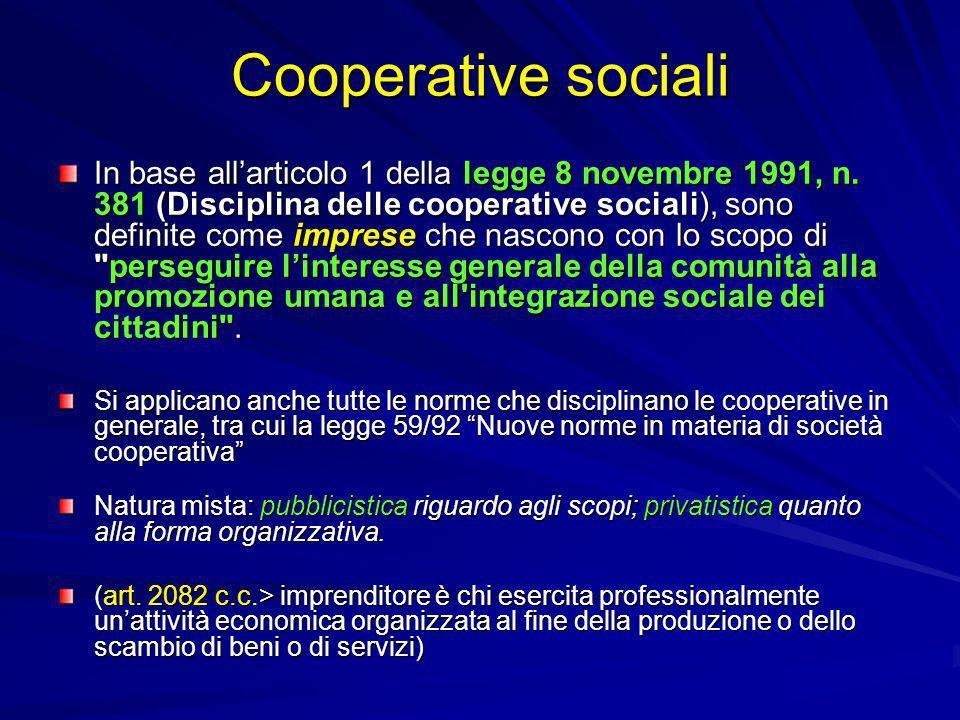 Cooperative sociali In base allarticolo 1 della legge 8 novembre 1991, n. 381 (Disciplina delle cooperative sociali), sono definite come imprese che n