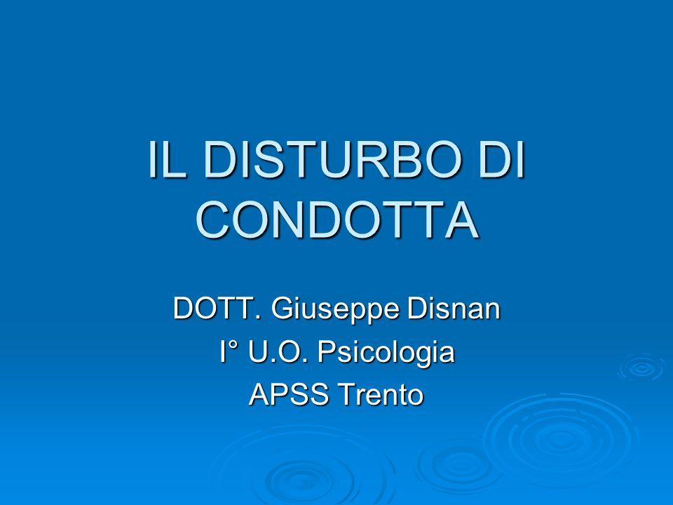 IL DISTURBO DI CONDOTTA DOTT. Giuseppe Disnan I° U.O. Psicologia APSS Trento