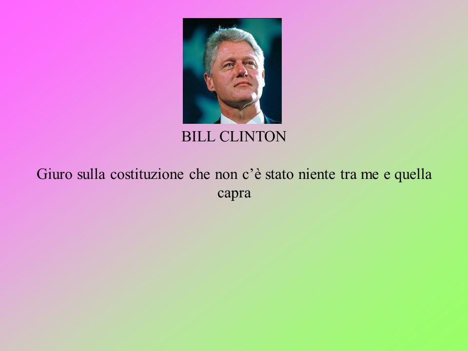 BILL CLINTON Giuro sulla costituzione che non cè stato niente tra me e quella capra
