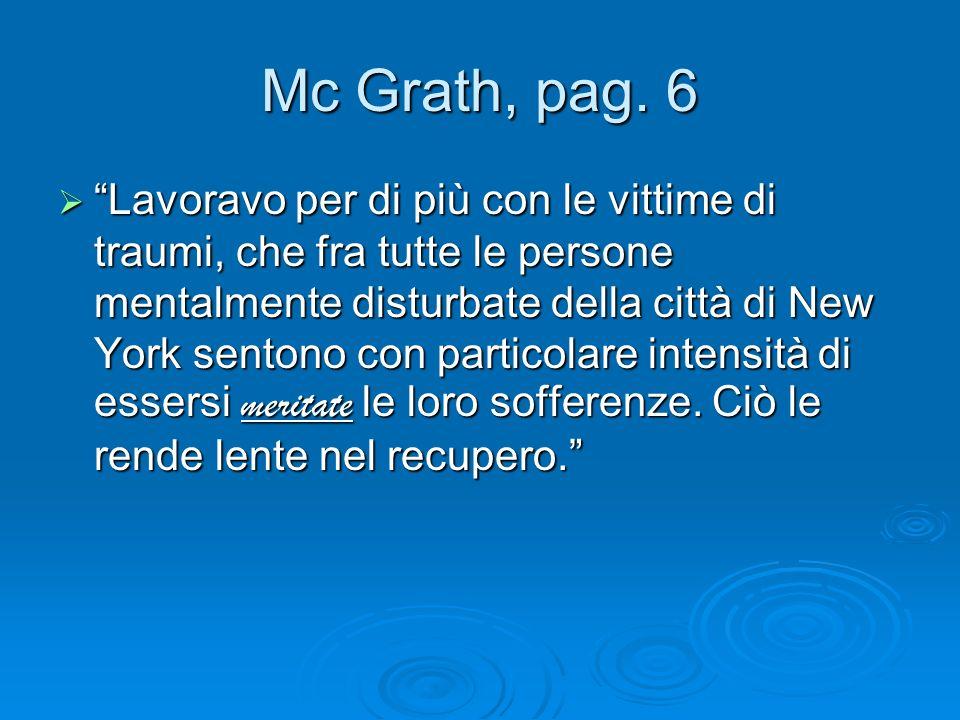 Mc Grath, pag. 6 Lavoravo per di più con le vittime di traumi, che fra tutte le persone mentalmente disturbate della città di New York sentono con par