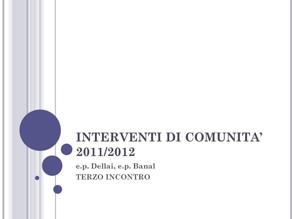 INTERVENTI DI COMUNITA 2011/2012 e.p. Dellai, e.p. Banal TERZO INCONTRO