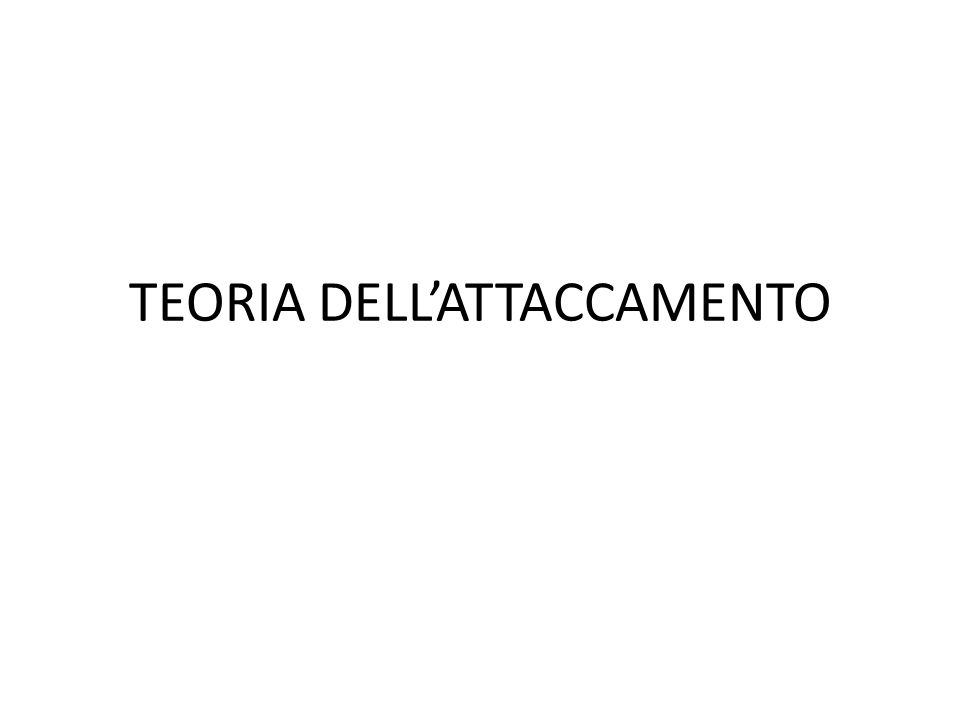 TEORIA DELLATTACCAMENTO