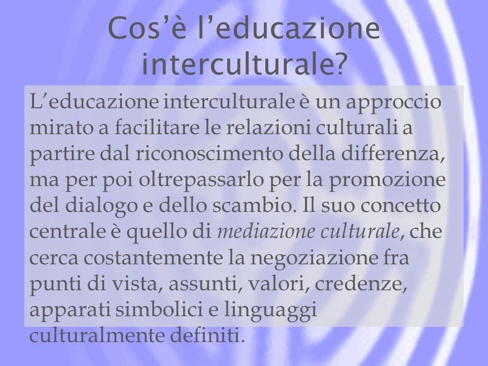 Cosè leducazione interculturale? Leducazione interculturale è un approccio mirato a facilitare le relazioni culturali a partire dal riconoscimento del