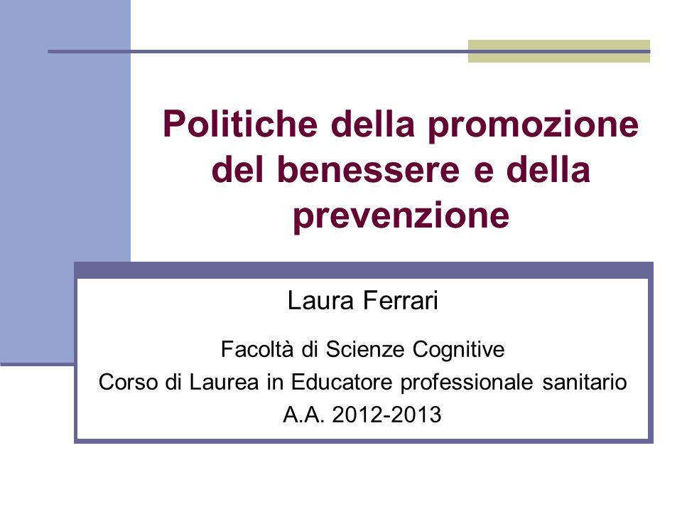 Politiche della promozione del benessere e della prevenzione Laura Ferrari Facoltà di Scienze Cognitive Corso di Laurea in Educatore professionale san