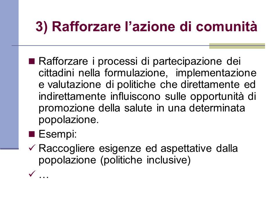 3) Rafforzare lazione di comunità Rafforzare i processi di partecipazione dei cittadini nella formulazione, implementazione e valutazione di politiche