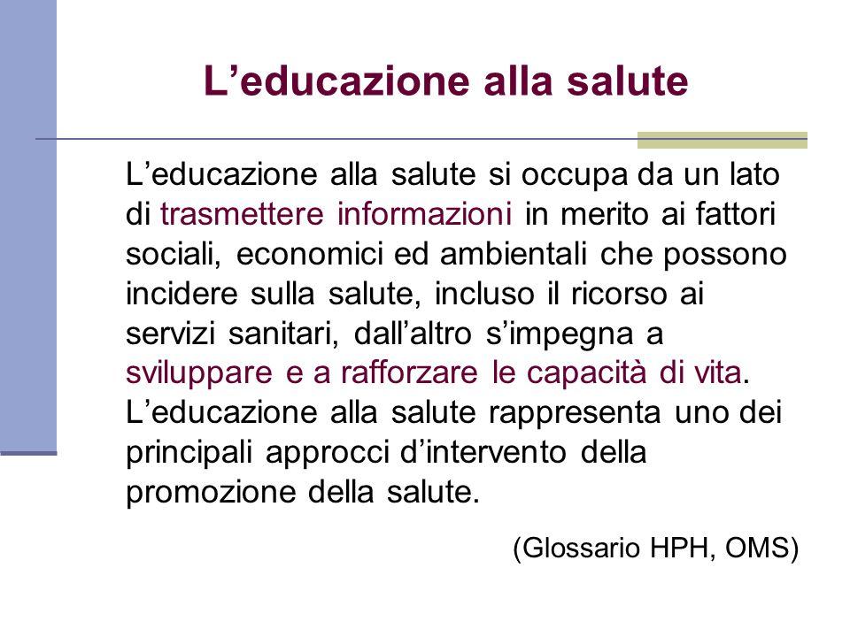 Leducazione alla salute Leducazione alla salute si occupa da un lato di trasmettere informazioni in merito ai fattori sociali, economici ed ambientali