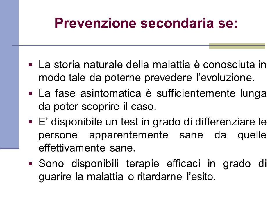 Prevenzione secondaria se: La storia naturale della malattia è conosciuta in modo tale da poterne prevedere levoluzione. La fase asintomatica è suffic