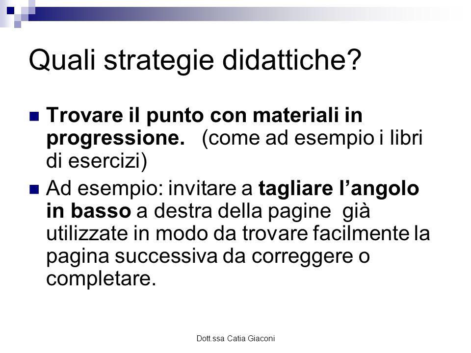 Dott.ssa Catia Giaconi Quali strategie didattiche? Trovare il punto con materiali in progressione. (come ad esempio i libri di esercizi) Ad esempio: i