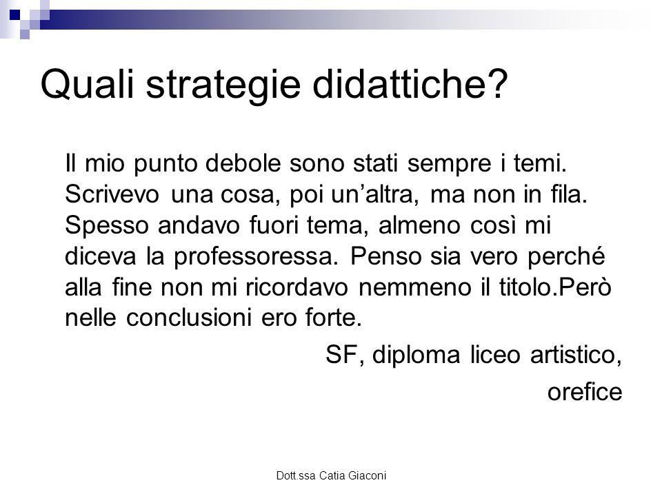 Dott.ssa Catia Giaconi Quali strategie didattiche? Il mio punto debole sono stati sempre i temi. Scrivevo una cosa, poi unaltra, ma non in fila. Spess