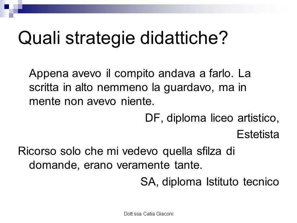 Dott.ssa Catia Giaconi Quali strategie didattiche? Appena avevo il compito andava a farlo. La scritta in alto nemmeno la guardavo, ma in mente non ave