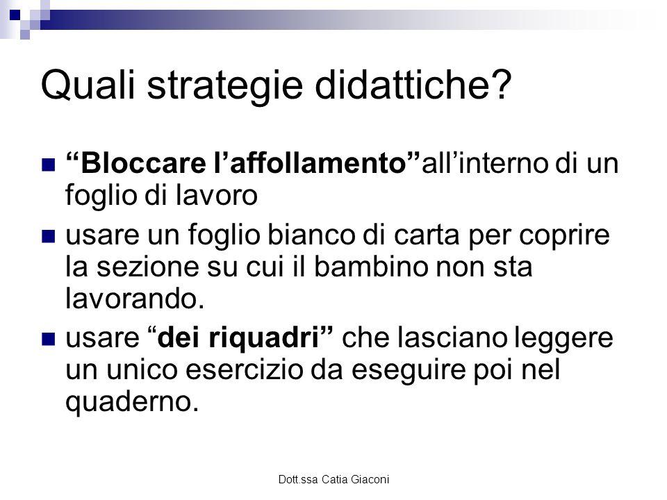 Dott.ssa Catia Giaconi Quali strategie didattiche? Bloccare laffollamentoallinterno di un foglio di lavoro usare un foglio bianco di carta per coprire