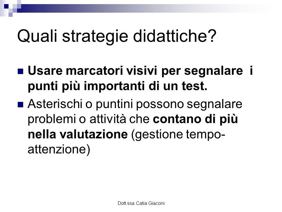 Dott.ssa Catia Giaconi Quali strategie didattiche? Usare marcatori visivi per segnalare i punti più importanti di un test. Asterischi o puntini posson