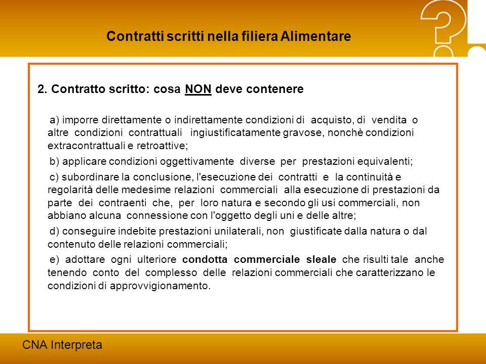 Modena, 24 febbraio 201215 Contratti scritti nella filiera Alimentare CNA Interpreta 2. Contratto scritto: cosa NON deve contenere a) imporre direttam