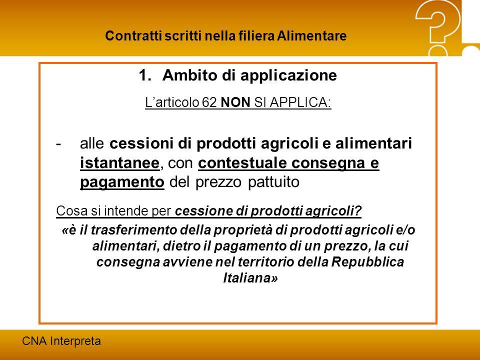 Modena, 24 febbraio 20128 Contratti scritti nella filiera Alimentare CNA Interpreta 1.Ambito di applicazione Larticolo 62 NON SI APPLICA: -alle cessio