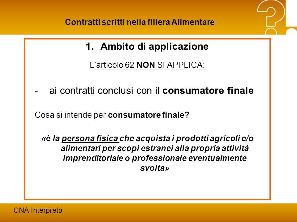 Modena, 24 febbraio 20129 Contratti scritti nella filiera Alimentare CNA Interpreta 1.Ambito di applicazione Larticolo 62 NON SI APPLICA: -ai contratt