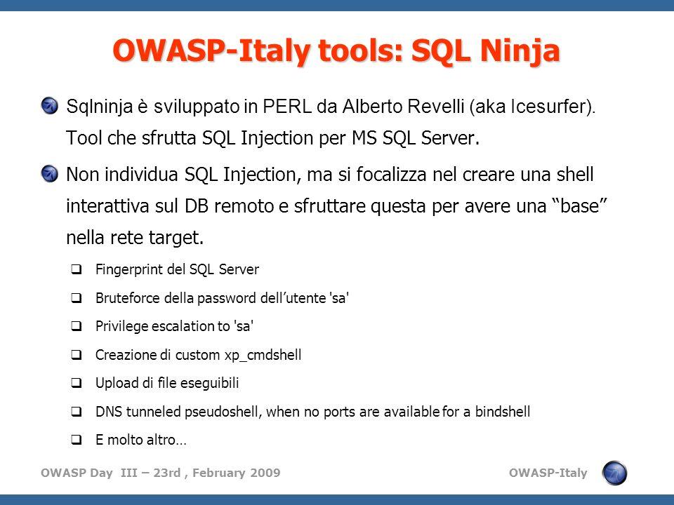 OWASP Day III – 23rd, February 2009 OWASP-Italy OWASP-Italy tools: SQL Ninja Sqlninja è sviluppato in PERL da Alberto Revelli (aka Icesurfer). Tool ch