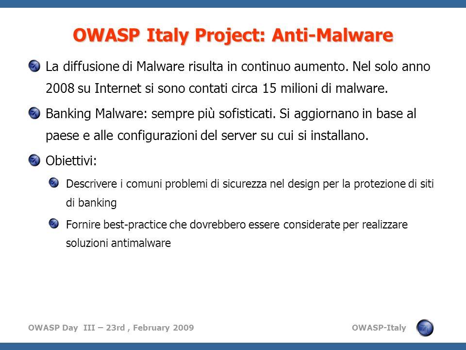 OWASP Day III – 23rd, February 2009 OWASP-Italy OWASP Italy Project: Anti-Malware La diffusione di Malware risulta in continuo aumento.