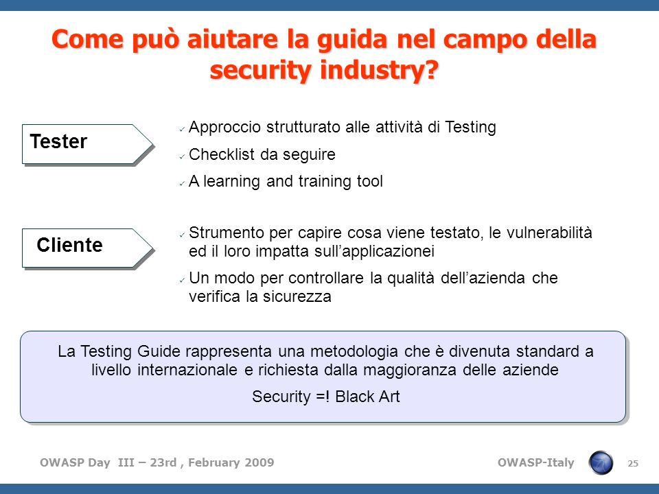 OWASP Day III – 23rd, February 2009 OWASP-Italy 25 Come può aiutare la guida nel campo della security industry? Approccio strutturato alle attività di
