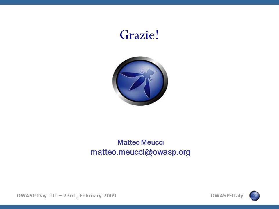 OWASP Day III – 23rd, February 2009 OWASP-Italy Grazie! Matteo Meucci matteo.meucci@owasp.org