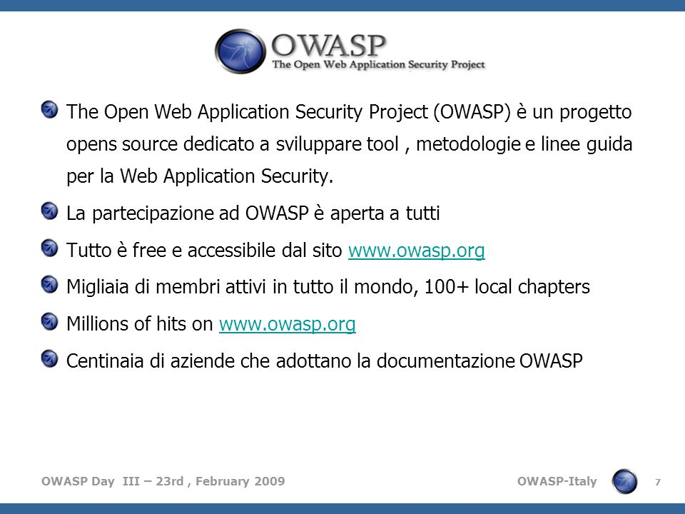 OWASP Day III – 23rd, February 2009 OWASP-Italy 7 The Open Web Application Security Project (OWASP) è un progetto opens source dedicato a sviluppare t