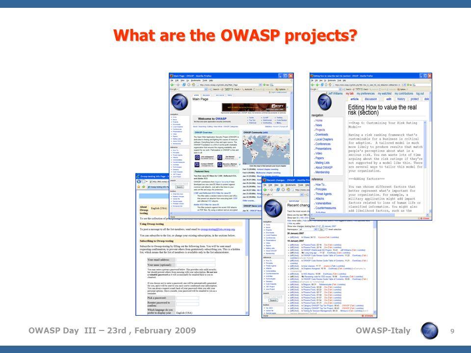 OWASP Day III – 23rd, February 2009 OWASP-Italy Principali progetti OWASP BOOKS Owasp top10 Building guide Code review guide Testing guide TOOLS WebGoat WebScarab SQLMap – SQL Ninja SWF Intruder Orizon Code Crawler