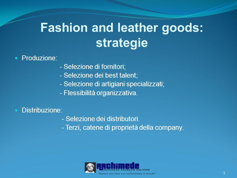5 Fashion and leather goods: strategie Produzione: - Selezione di fornitori; - Selezione dei best talent; - Selezione di artigiani specializzati; - Flessibilità organizzativa.