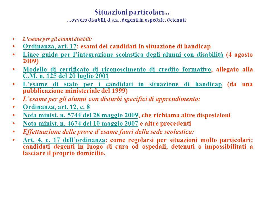 Situazioni particolari......ovvero disabili, d.s.a., degenti in ospedale, detenuti Lesame per gli alunni disabili: Ordinanza, art. 17: esami dei candi