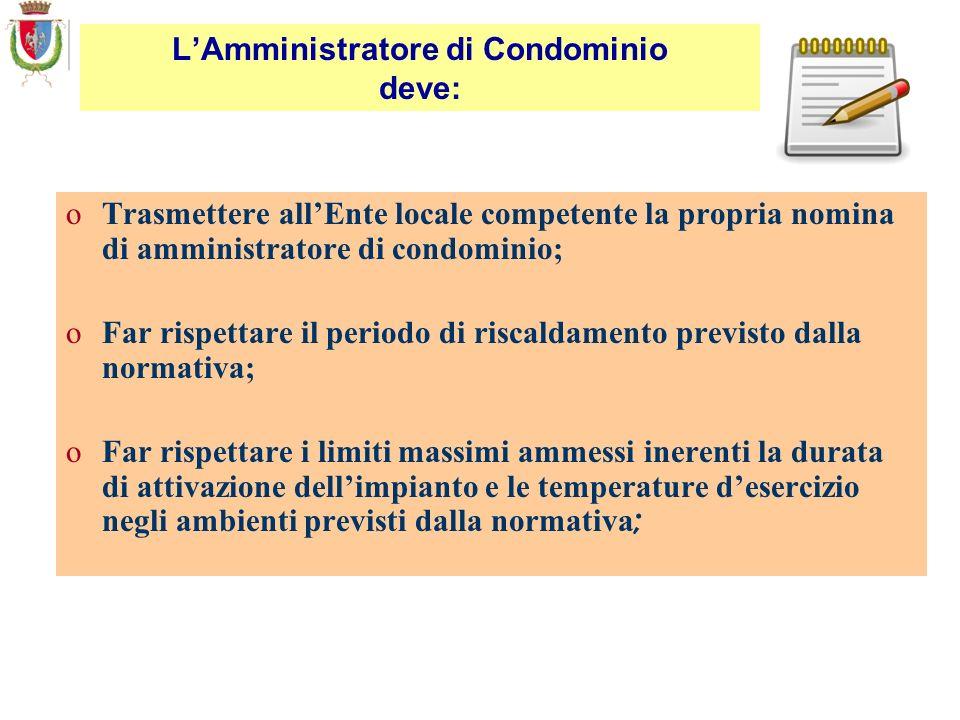 LAmministratore di Condominio deve: oTrasmettere allEnte locale competente la propria nomina di amministratore di condominio; oFar rispettare il perio