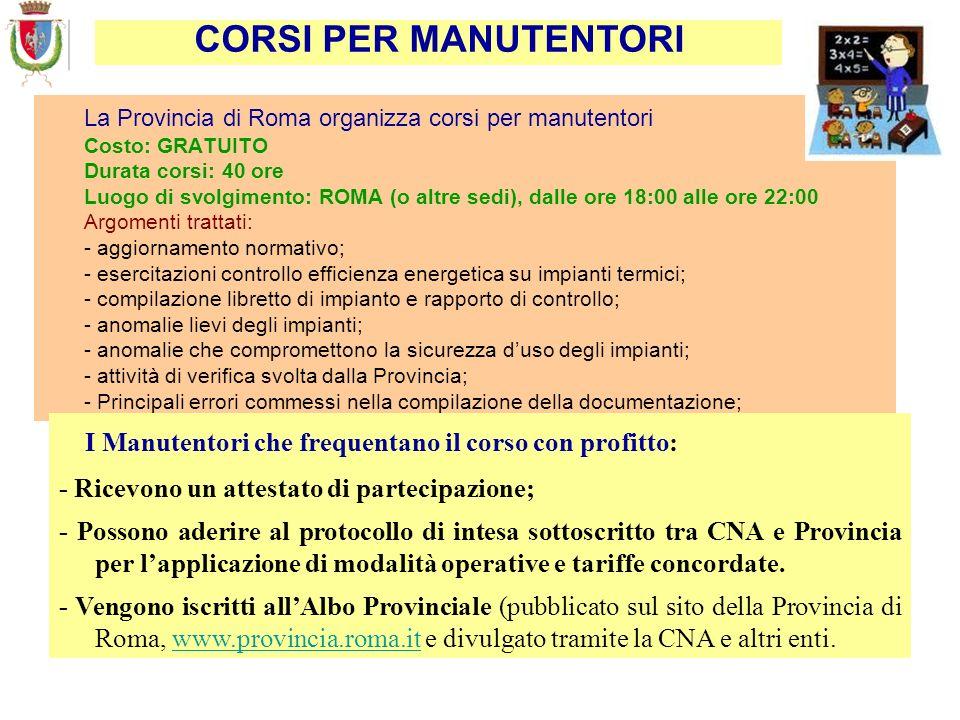 La Provincia di Roma organizza corsi per manutentori Costo: GRATUITO Durata corsi: 40 ore Luogo di svolgimento: ROMA (o altre sedi), dalle ore 18:00 a