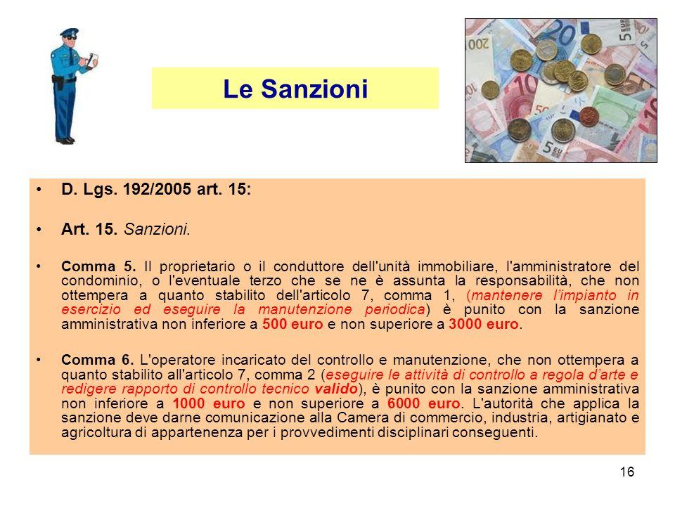 16 D. Lgs. 192/2005 art. 15: Art. 15. Sanzioni. Comma 5. Il proprietario o il conduttore dell'unità immobiliare, l'amministratore del condominio, o l'
