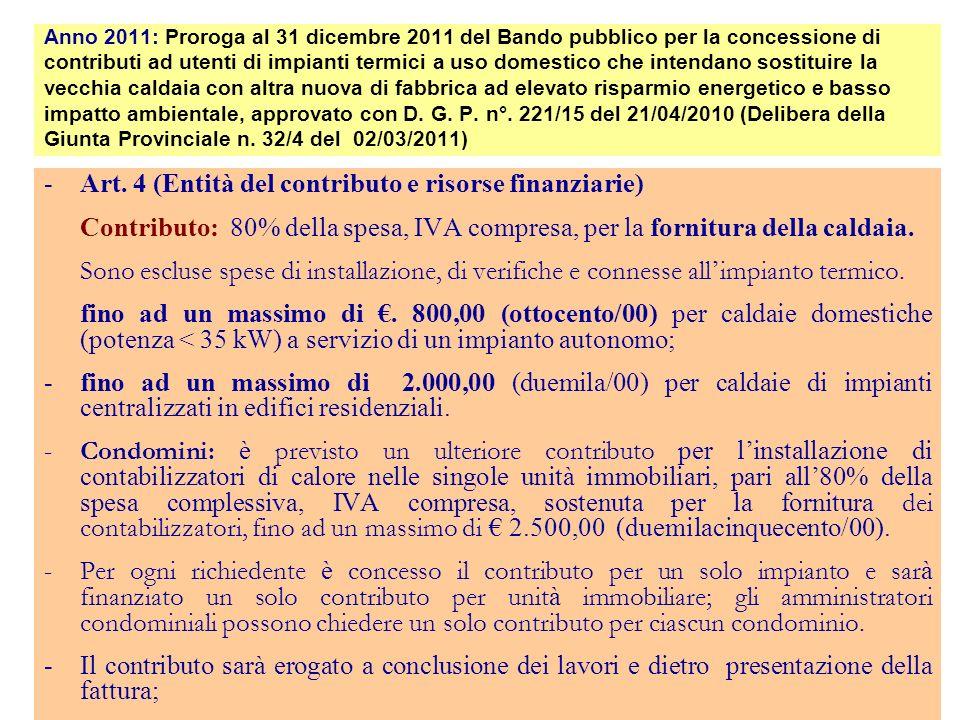 -Art. 4 (Entità del contributo e risorse finanziarie) Contributo: 80% della spesa, IVA compresa, per la fornitura della caldaia. Sono escluse spese di