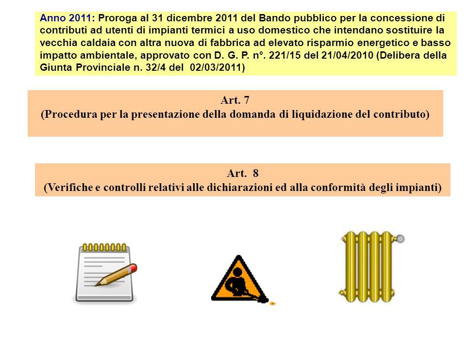 Art. 7 (Procedura per la presentazione della domanda di liquidazione del contributo) Art. 8 (Verifiche e controlli relativi alle dichiarazioni ed alla