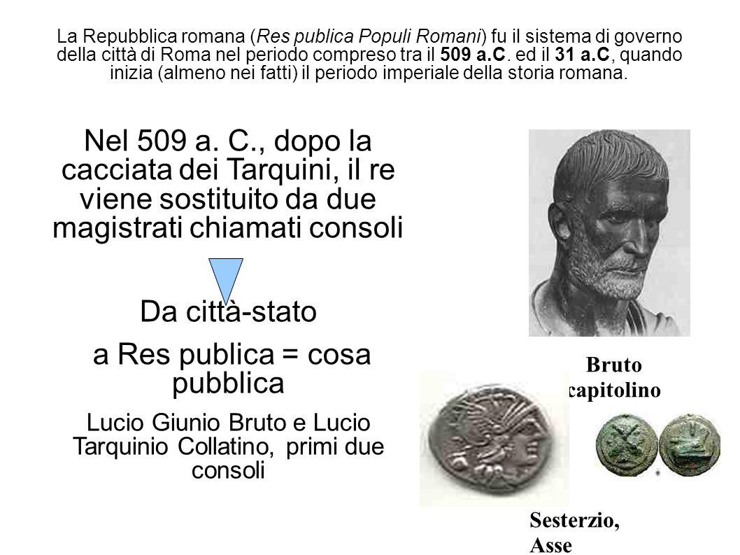 La Repubblica romana (Res publica Populi Romani) fu il sistema di governo della città di Roma nel periodo compreso tra il 509 a.C. ed il 31 a.C, quand