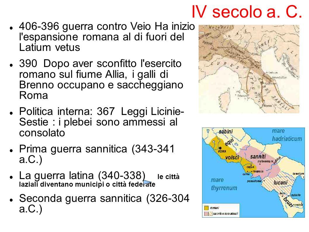 IV secolo a. C. 406-396 guerra contro Veio Ha inizio l'espansione romana al di fuori del Latium vetus 390 Dopo aver sconfitto l'esercito romano sul fi