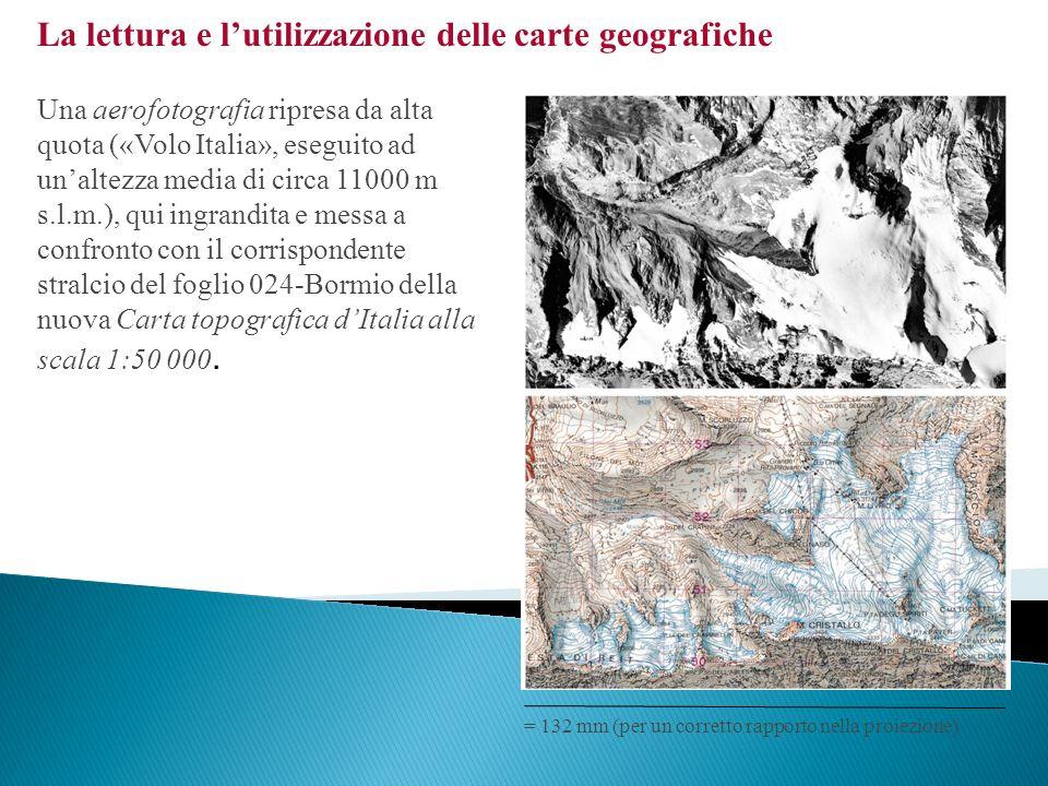 La lettura e lutilizzazione delle carte geografiche Una aerofotografia ripresa da alta quota («Volo Italia», eseguito ad unaltezza media di circa 1100
