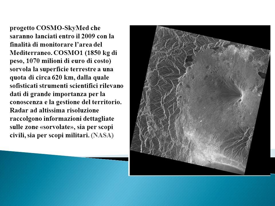 progetto COSMO-SkyMed che saranno lanciati entro il 2009 con la finalità di monitorare larea del Mediterraneo. COSMO1 (1850 kg di peso, 1070 milioni d