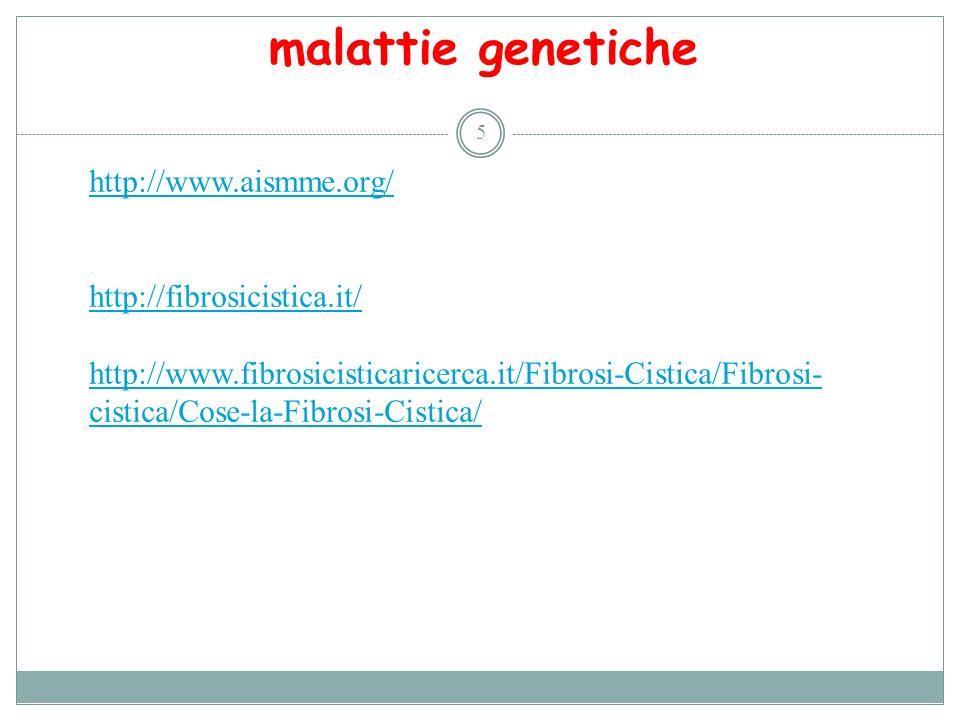 malattie genetiche 5 http://www.aismme.org/ http://fibrosicistica.it/ http://www.fibrosicisticaricerca.it/Fibrosi-Cistica/Fibrosi- cistica/Cose-la-Fib