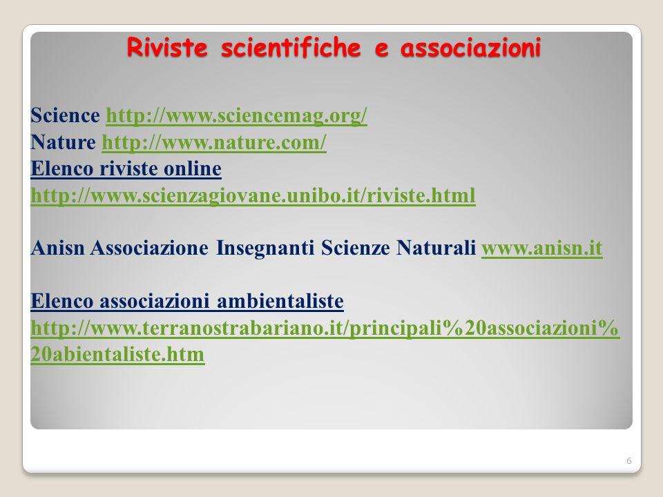 Riviste scientifiche e associazioni Science http://www.sciencemag.org/http://www.sciencemag.org/ Nature http://www.nature.com/http://www.nature.com/ E