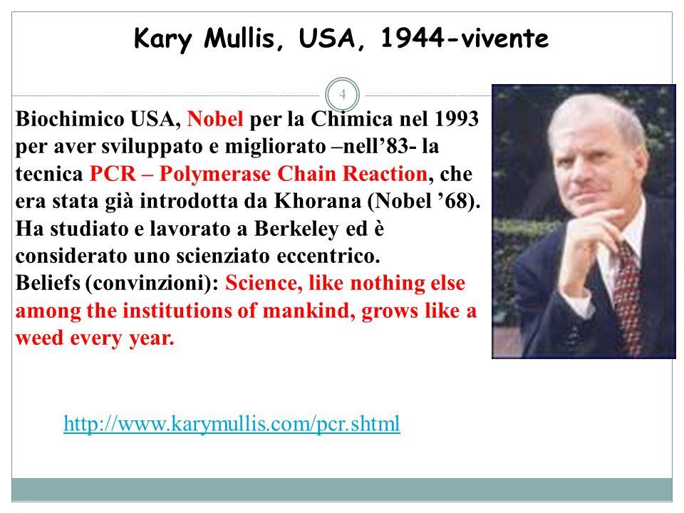 Kary Mullis, USA, 1944-vivente 4 Biochimico USA, Nobel per la Chimica nel 1993 per aver sviluppato e migliorato –nell83- la tecnica PCR – Polymerase C